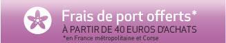 Frais de port offerts à partir de 40 euros